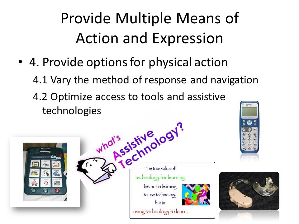 Provide Multiple Means of Action and Expression 4. Provide options for physical action 4.1 Vary the method of response and navigation 4.2 Optimize acc