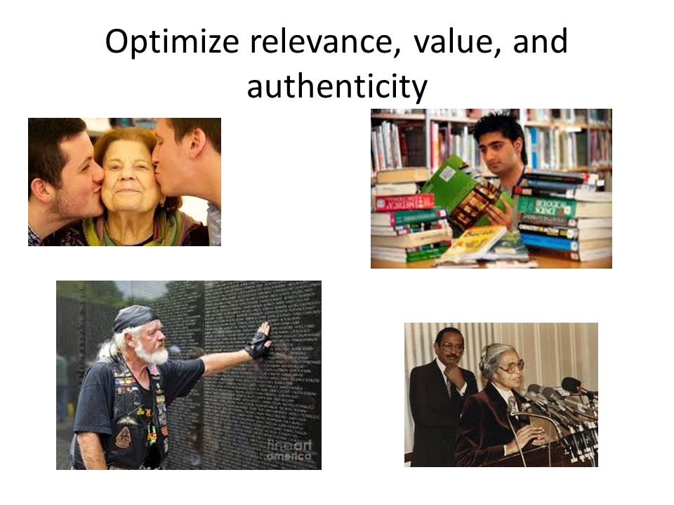 Optimize relevance, value, and authenticity