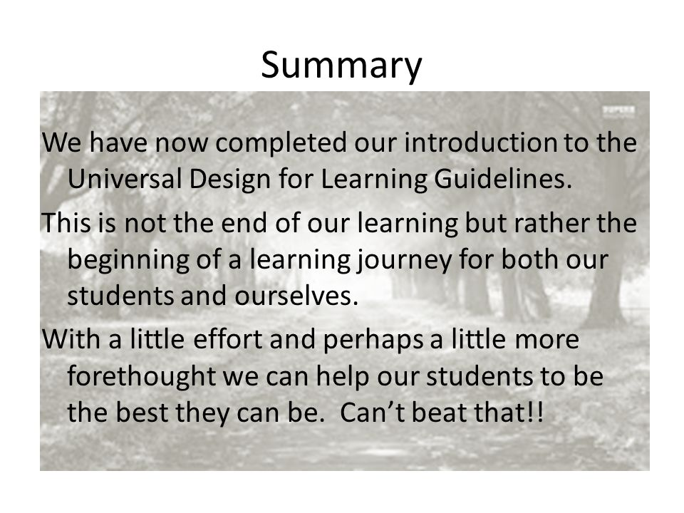 Summary We have now completed our introduction to the Universal Design for Learning Guidelines.