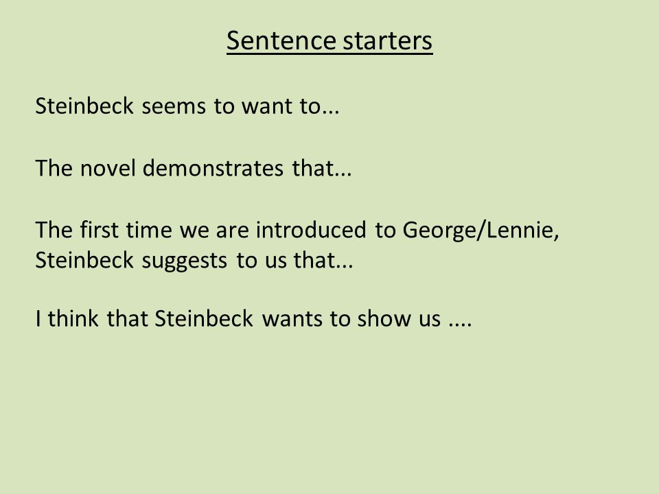 Steinbeck seems to want to... The novel demonstrates that...