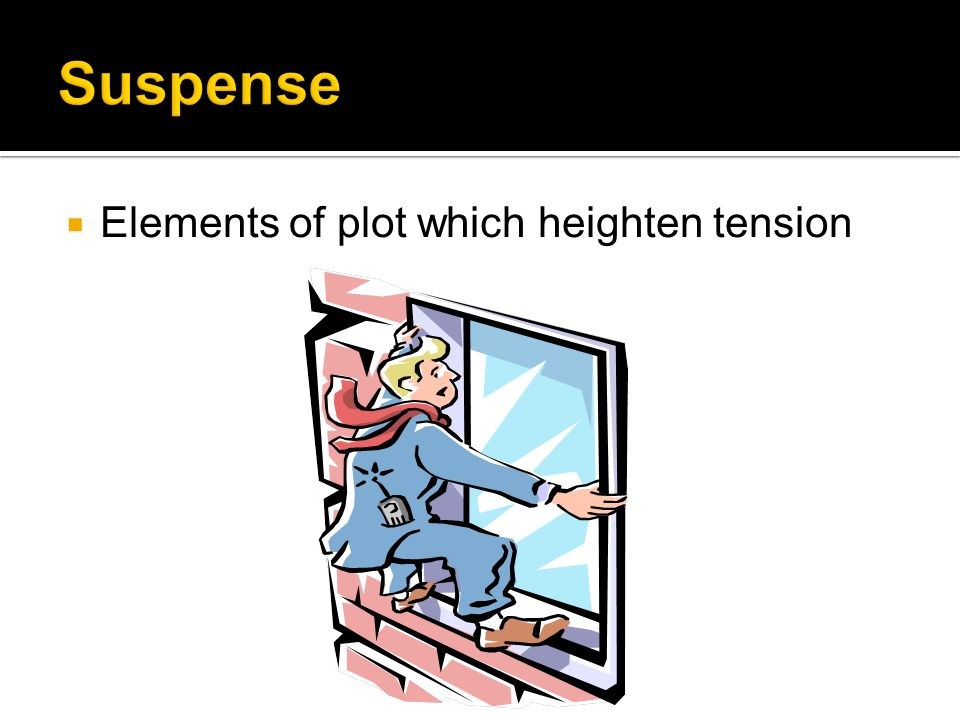  Elements of plot which heighten tension