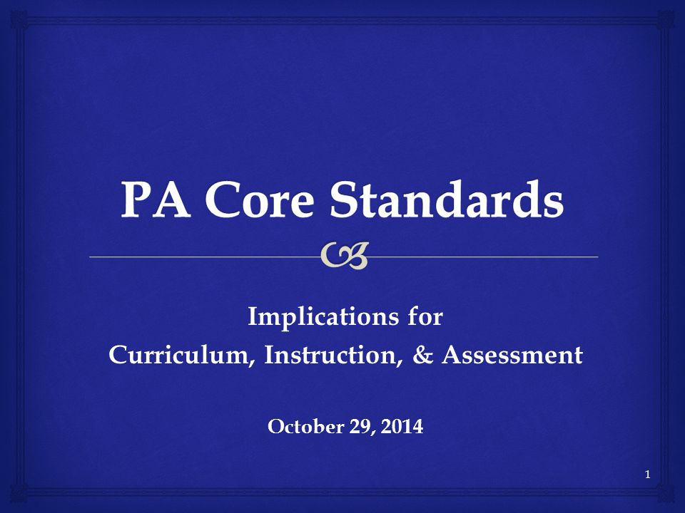Implications for Curriculum, Instruction, & Assessment October 29, 2014 1