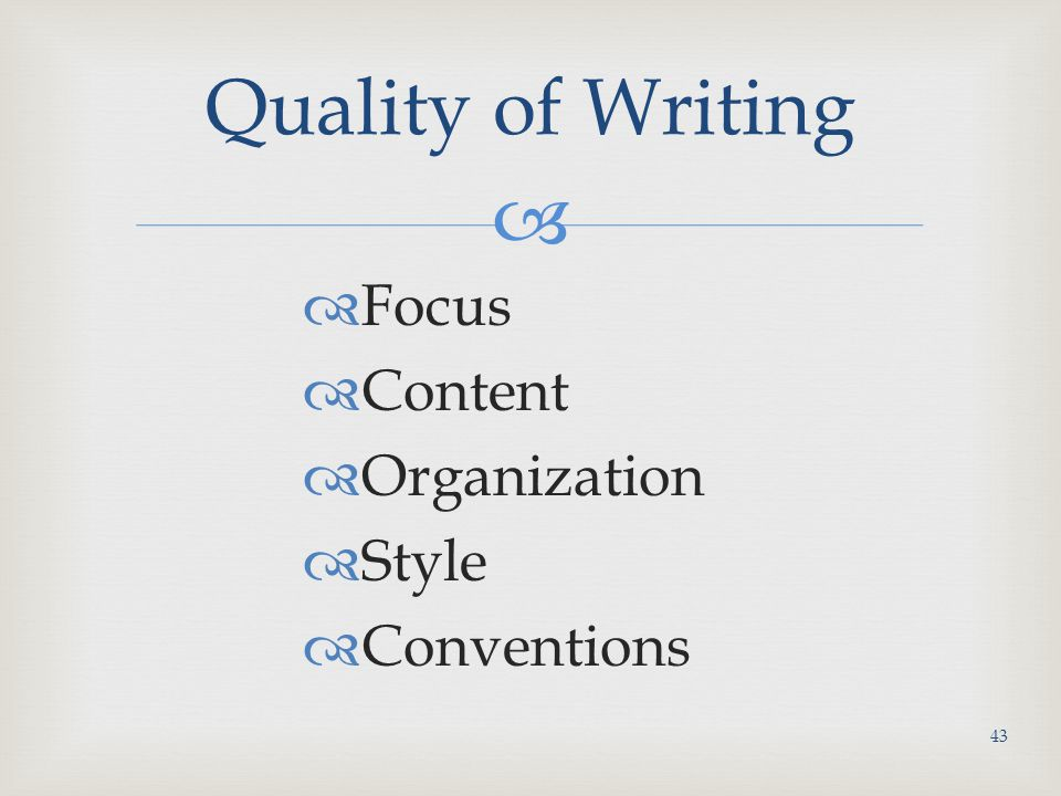   Focus  Content  Organization  Style  Conventions Quality of Writing 43