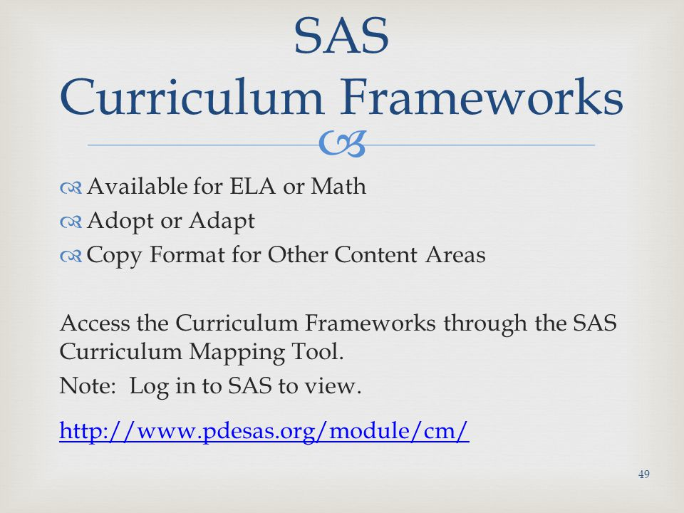   Available for ELA or Math  Adopt or Adapt  Copy Format for Other Content Areas Access the Curriculum Frameworks through the SAS Curriculum Mapping Tool.