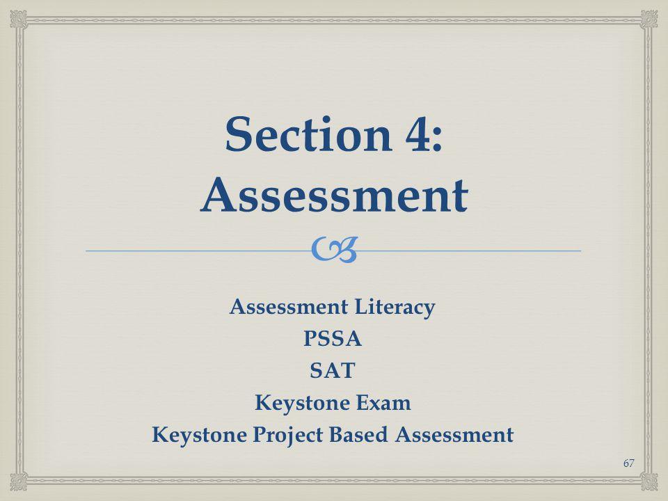  Section 4: Assessment Assessment Literacy PSSA SAT Keystone Exam Keystone Project Based Assessment 67