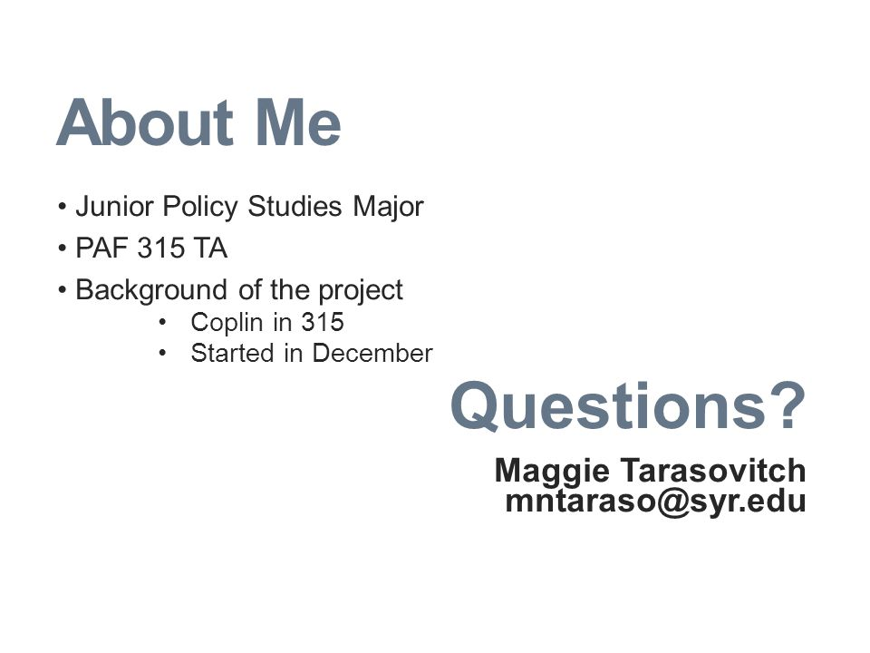 About Me Junior Policy Studies Major PAF 315 TA Background of the project Coplin in 315 Started in December Questions.