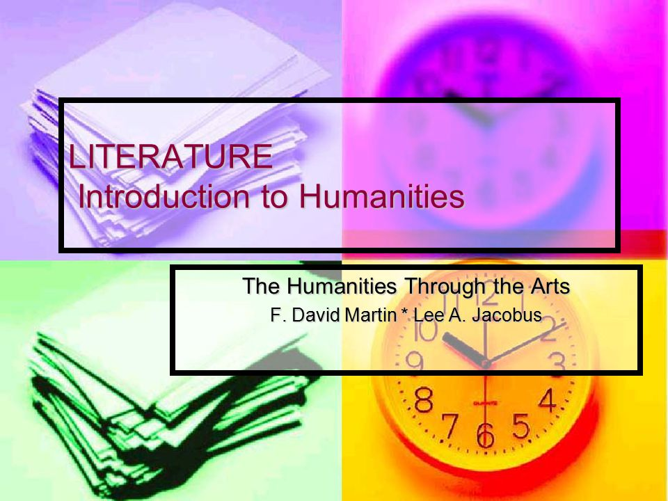 LITERATURE Introduction to Humanities The Humanities Through the Arts F.