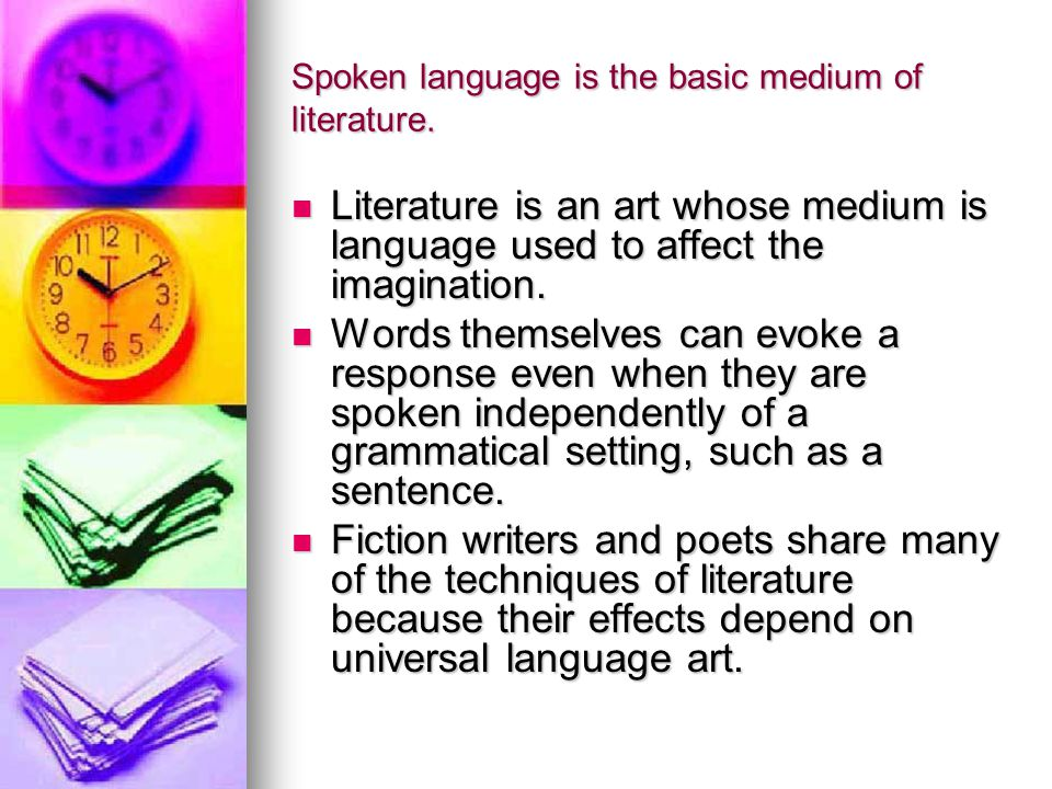 Spoken language is the basic medium of literature.