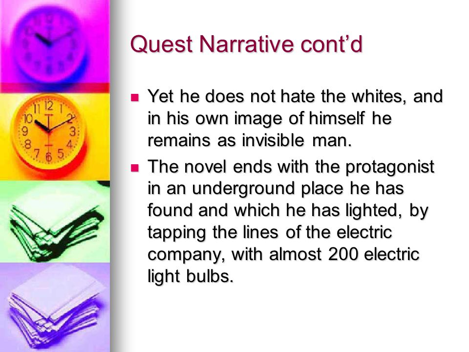 Quest Narrative cont'd Yet he does not hate the whites, and in his own image of himself he remains as invisible man.