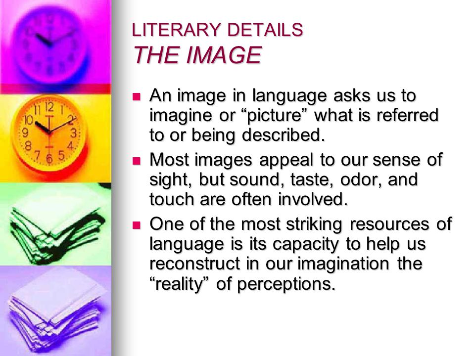 LITERARY DETAILS THE IMAGE An image in language asks us to imagine or picture what is referred to or being described.