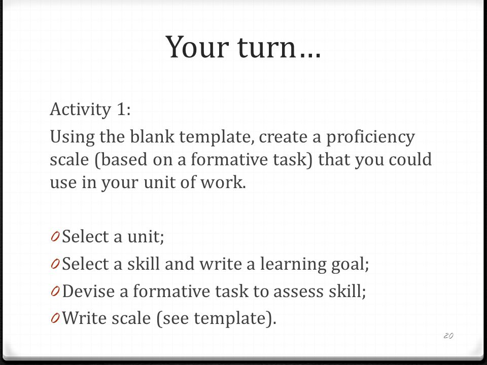 Your turn… Activity 1: Using the blank template, create a proficiency scale (based on a formative task) that you could use in your unit of work. 0 Sel