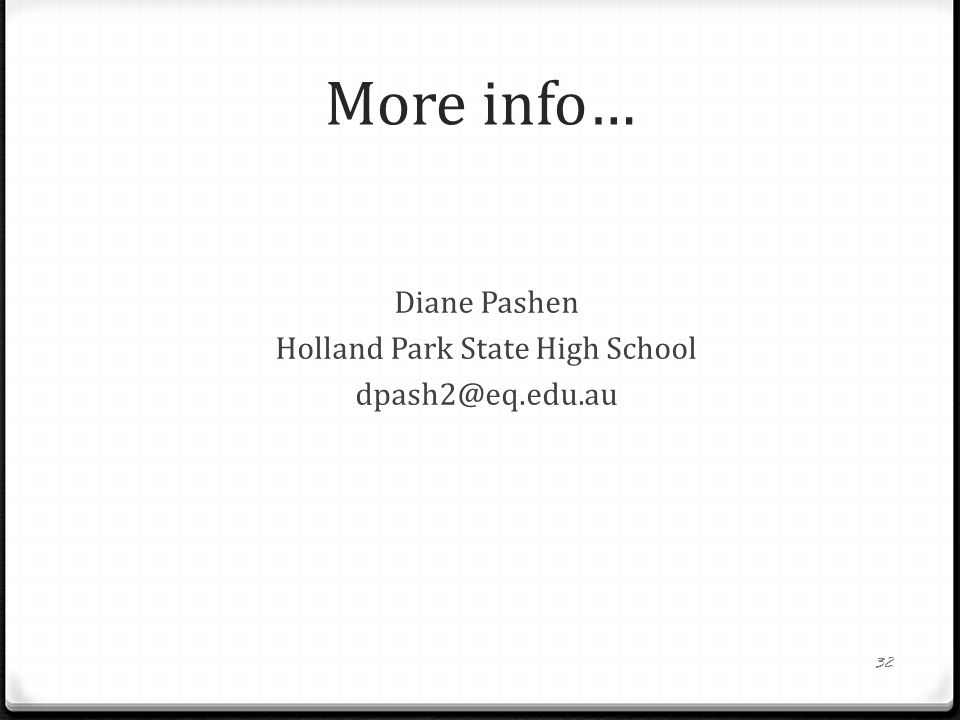More info… Diane Pashen Holland Park State High School dpash2@eq.edu.au 32