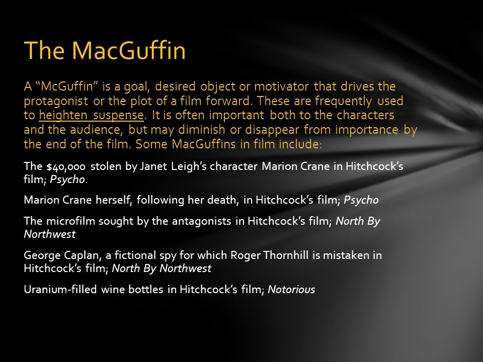 """The MacGuffin A """"McGuffin"""" is a goal, desired object or motivator that drives the protagonist or the plot of a film forward. These are frequently used"""