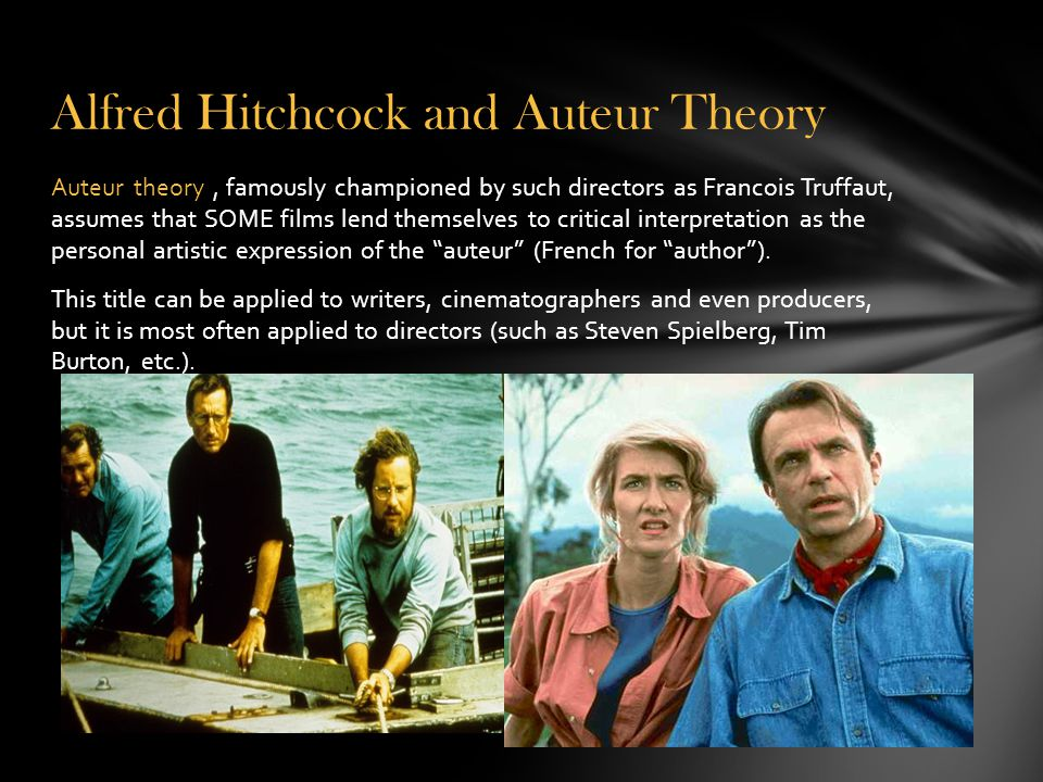 Alfred Hitchcock and Auteur Theory Auteur theory, famously championed by such directors as Francois Truffaut, assumes that SOME films lend themselves to critical interpretation as the personal artistic expression of the auteur (French for author ).