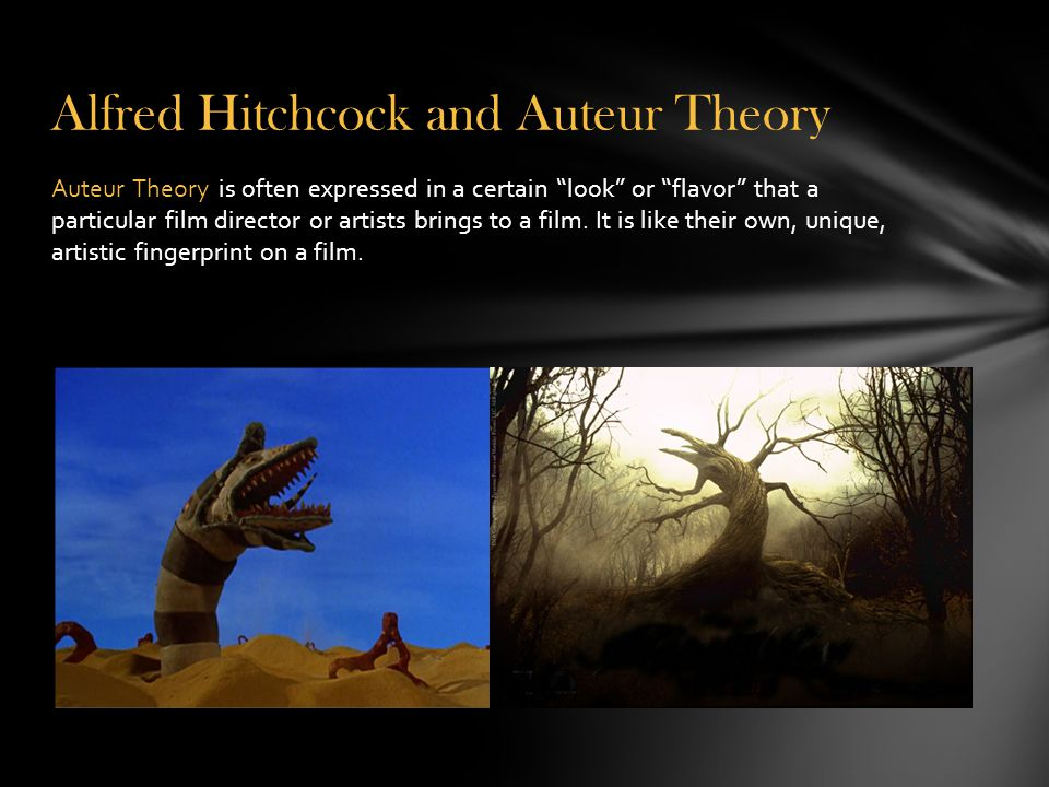 """Alfred Hitchcock and Auteur Theory Auteur Theory is often expressed in a certain """"look"""" or """"flavor"""" that a particular film director or artists brings"""