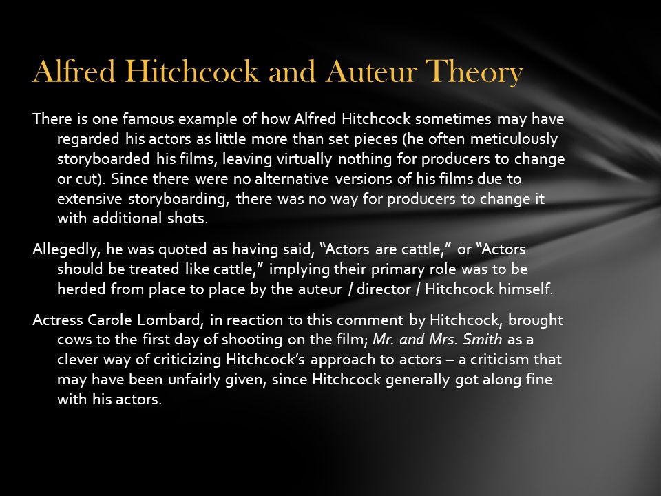 Alfred Hitchcock and Auteur Theory There is one famous example of how Alfred Hitchcock sometimes may have regarded his actors as little more than set
