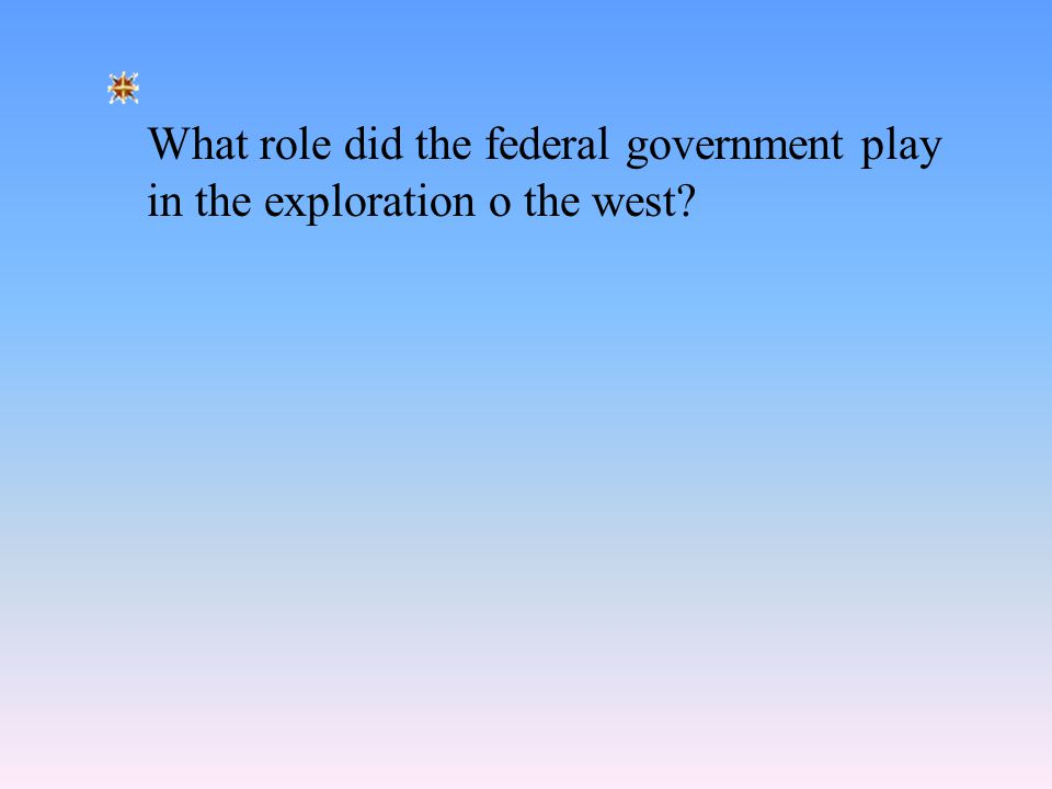 What role did the federal government play in the exploration o the west?