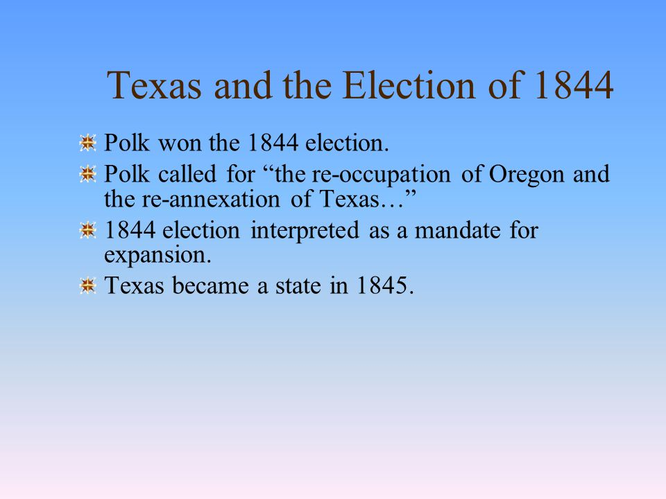 Texas and the Election of 1844 The Texas Republic developed after US rejected admission Fear of rekindling slave state/free state conflicts.