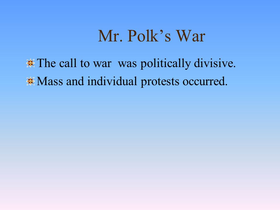 Mr. Polk's War The dispute with Mexico erupted into war when: Mexico refused to receive Polk's envoy brief skirmish occurred on the Texas-Mexico borde