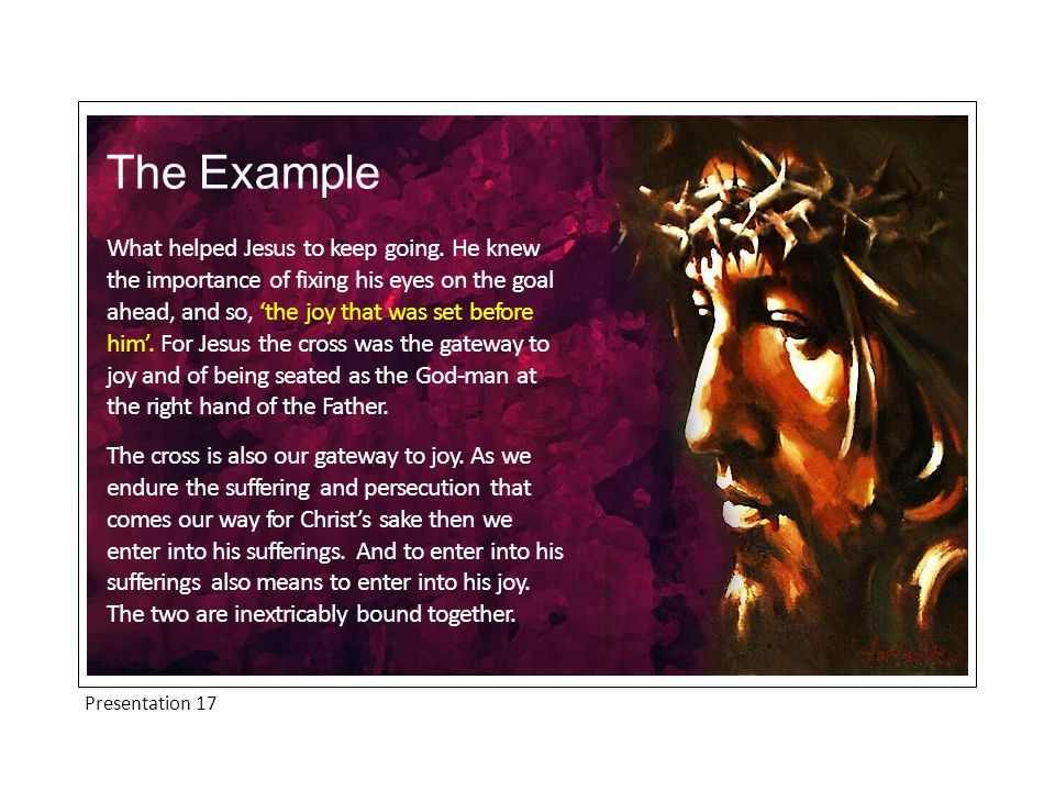 Presentation 17 What helped Jesus to keep going.