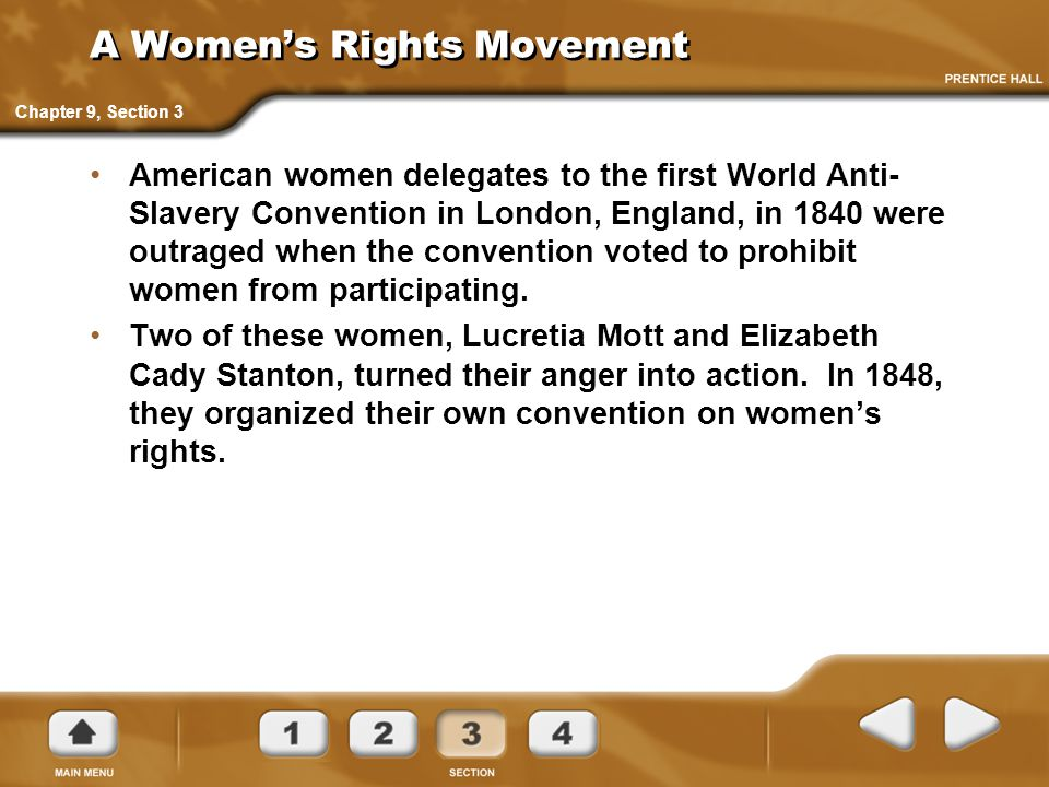 A Women's Rights Movement American women delegates to the first World Anti- Slavery Convention in London, England, in 1840 were outraged when the conv