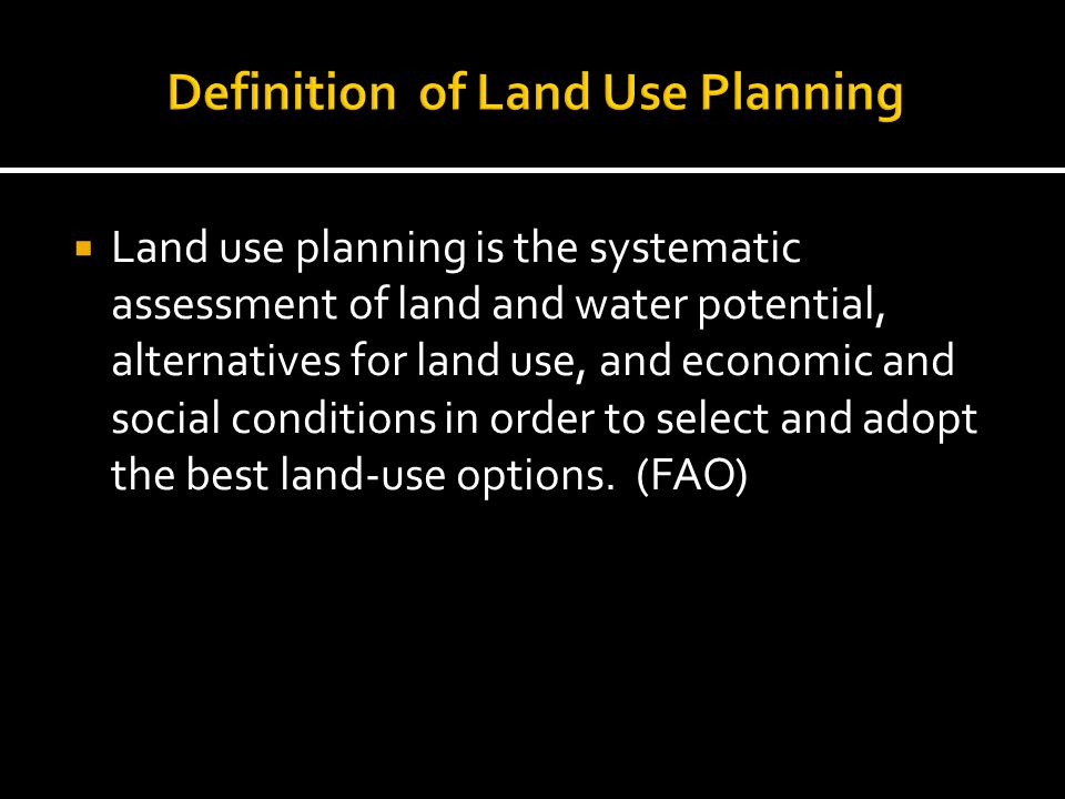  Land use planning is the systematic assessment of land and water potential, alternatives for land use, and economic and social conditions in order to select and adopt the best land-use options.