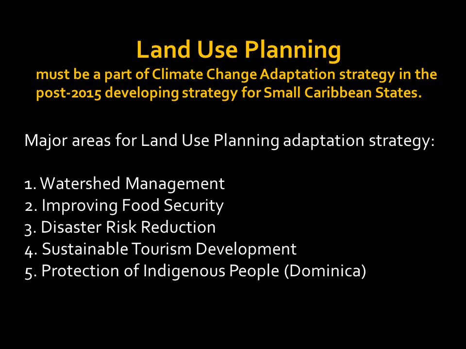 Land Use Planning must be a part of Climate Change Adaptation strategy in the post-2015 developing strategy for Small Caribbean States.