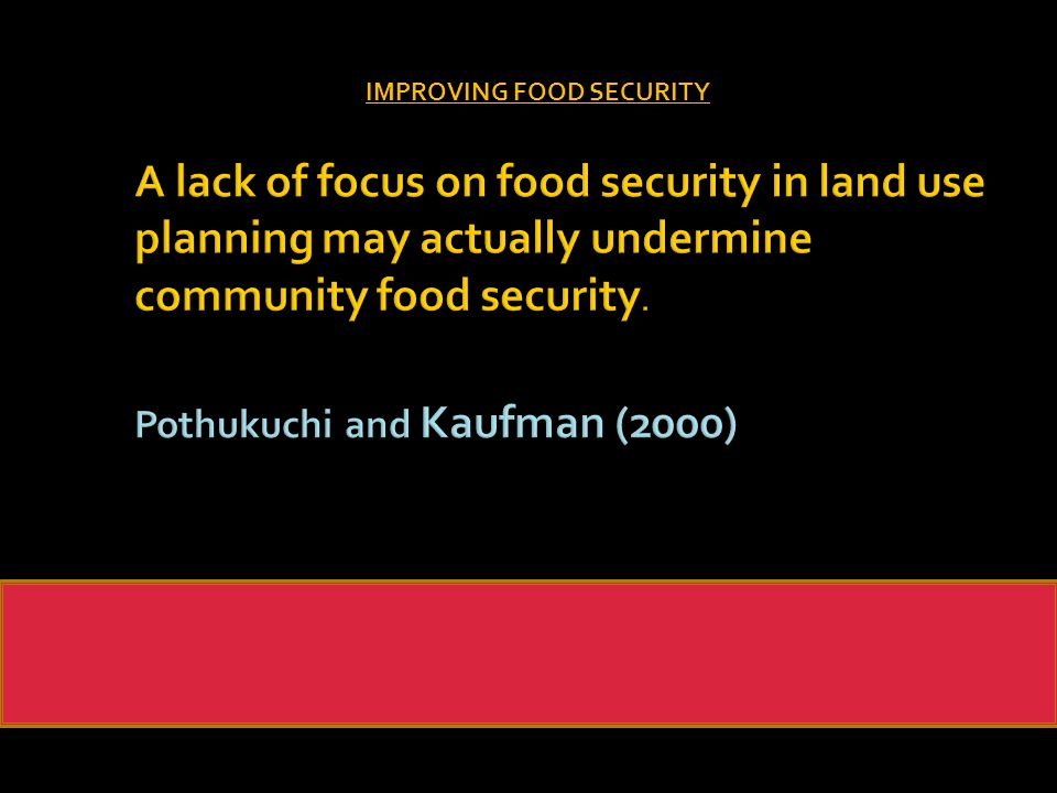 A lack of focus on food security in land use planning may actually undermine community food security.