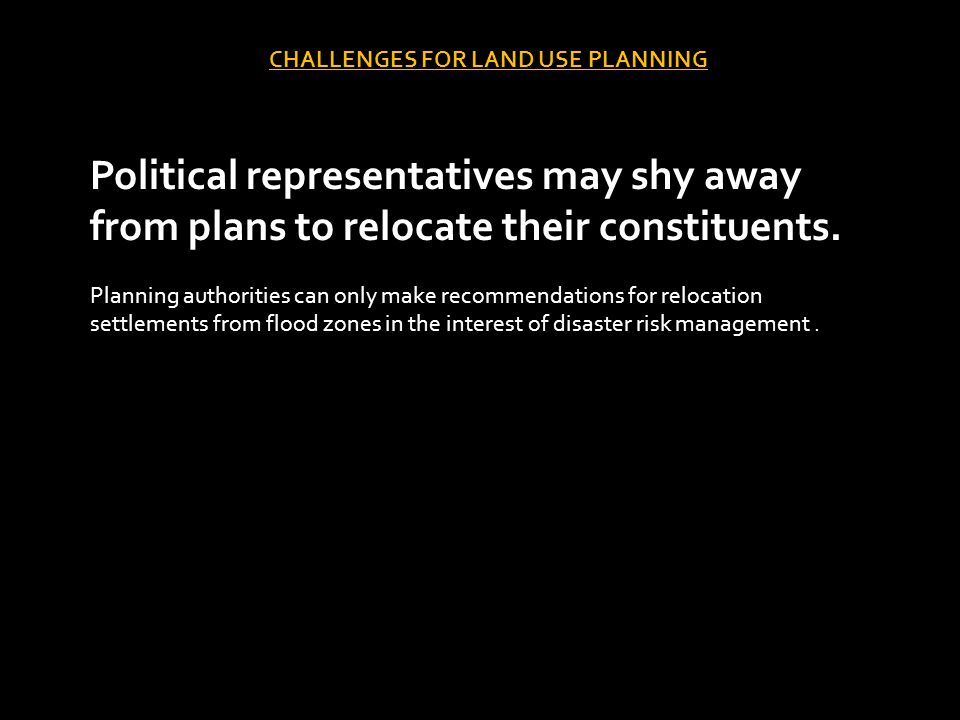 CHALLENGES FOR LAND USE PLANNING Political representatives may shy away from plans to relocate their constituents.