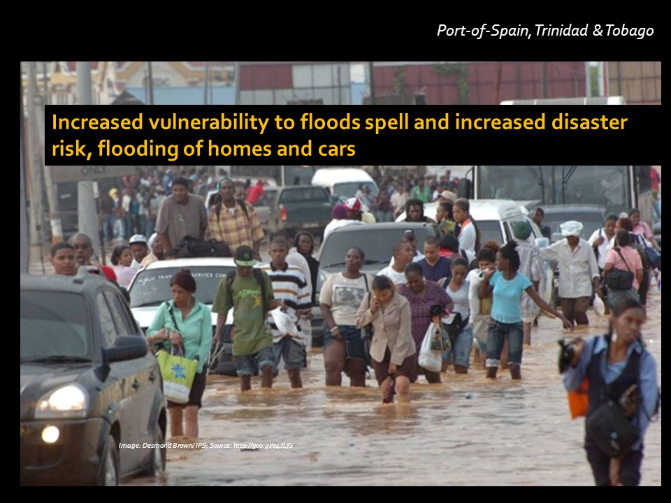 Image: Desmond Brown/ IPS; Source: http://goo.gl/q4JLjG Port-of-Spain, Trinidad & Tobago Increased vulnerability to floods spell and increased disaster risk, flooding of homes and cars