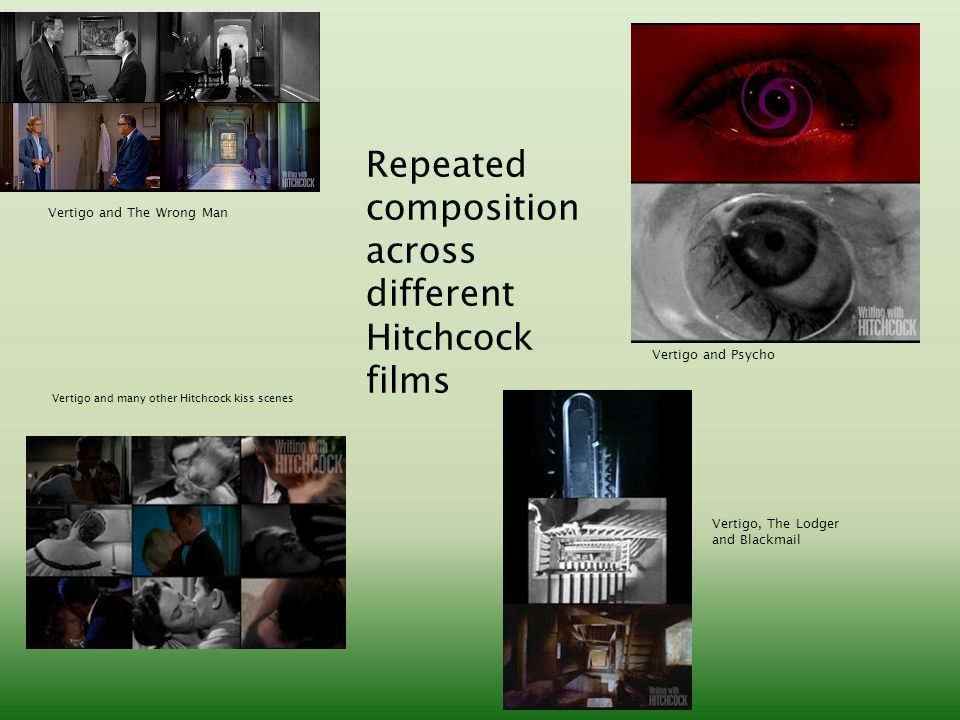 Repeated composition across different Hitchcock films Vertigo and The Wrong Man Vertigo and many other Hitchcock kiss scenes Vertigo and Psycho Vertigo, The Lodger and Blackmail