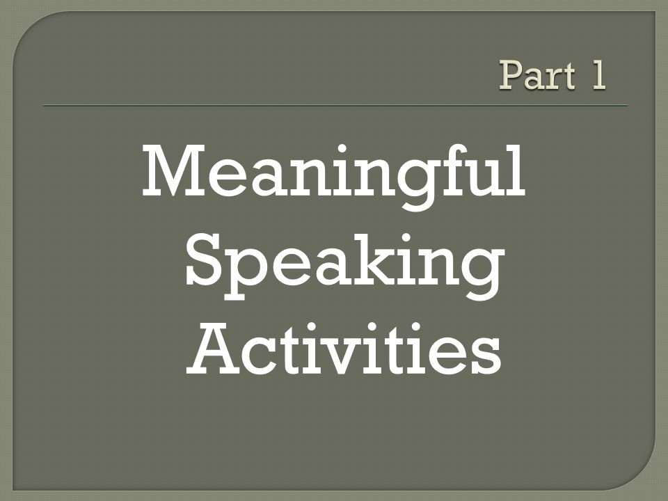  The four abilities: Speaking Writing Listening Reading *Integrate culture whenever possible/appropriate!!.