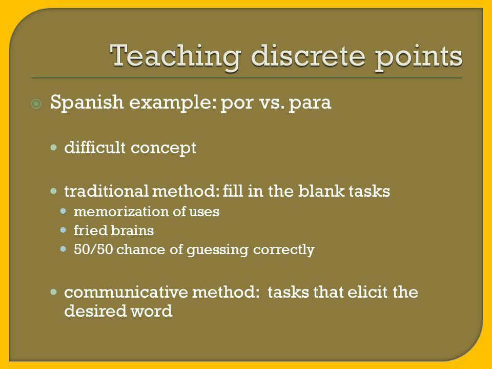  Discrete-point testing - language knowledge divided into a number of independent facts: elements of grammar, vocabulary, spelling and punctuation, pronunciation, intonation and stress.