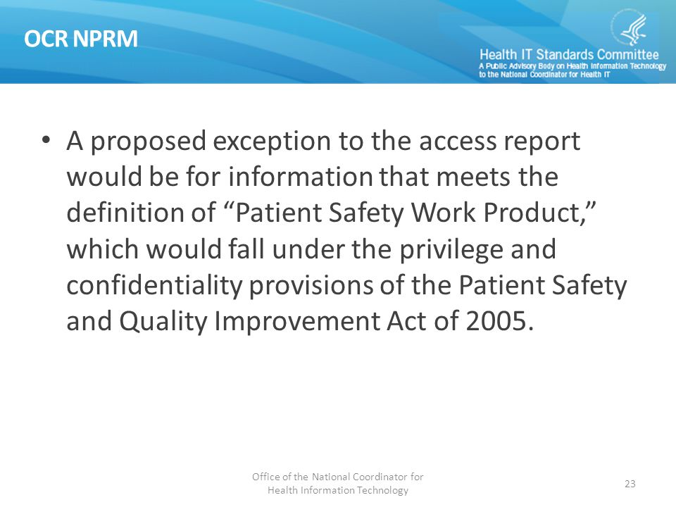 "OCR NPRM A proposed exception to the access report would be for information that meets the definition of ""Patient Safety Work Product,"" which would fa"