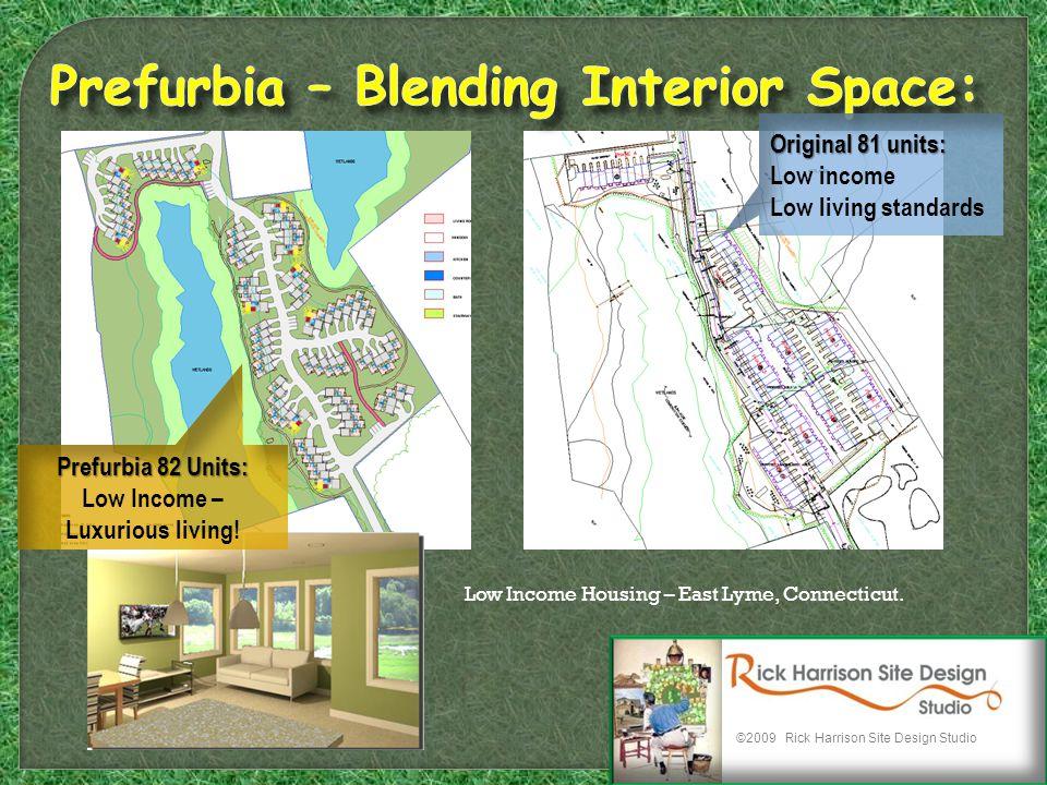 ©2009 Rick Harrison Site Design Studio Low Income Housing – East Lyme, Connecticut. Original 81 units: Low income Low living standards Prefurbia 82 Un