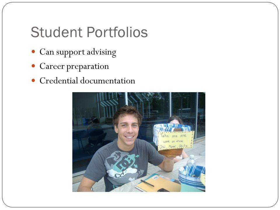 Student Portfolios Can support advising Career preparation Credential documentation