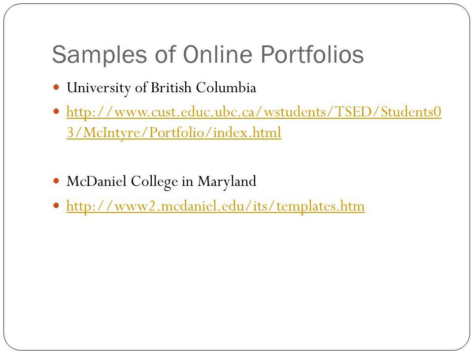 Samples of Online Portfolios University of British Columbia http://www.cust.educ.ubc.ca/wstudents/TSED/Students0 3/McIntyre/Portfolio/index.html http: