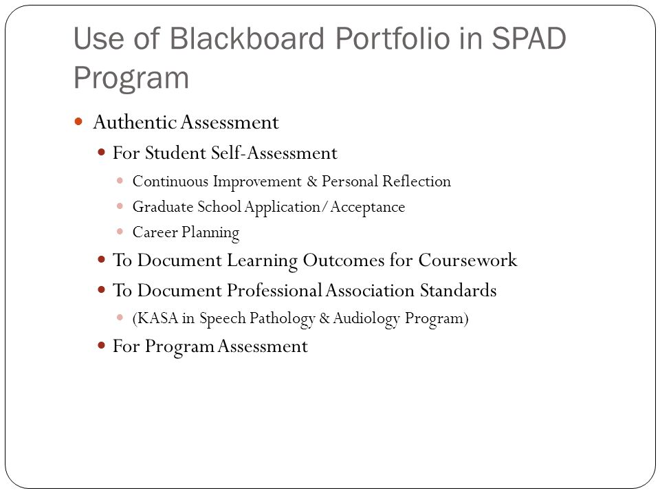 Use of Blackboard Portfolio in SPAD Program Authentic Assessment For Student Self-Assessment Continuous Improvement & Personal Reflection Graduate Sch
