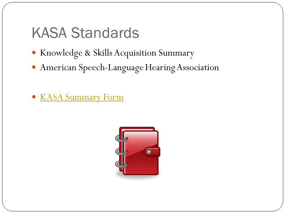KASA Standards Knowledge & Skills Acquisition Summary American Speech-Language Hearing Association KASA Summary Form