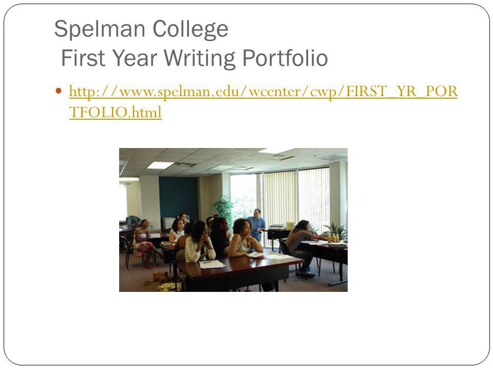 Spelman College First Year Writing Portfolio http://www.spelman.edu/wcenter/cwp/FIRST_YR_POR TFOLIO.html http://www.spelman.edu/wcenter/cwp/FIRST_YR_P