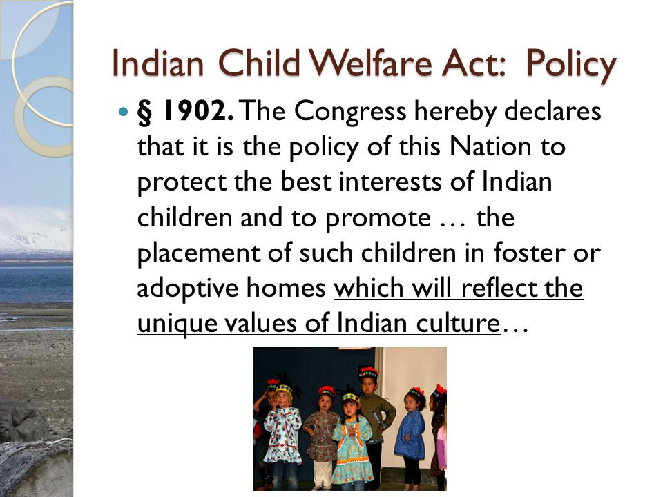Indian Child Welfare Act: Policy § 1902.
