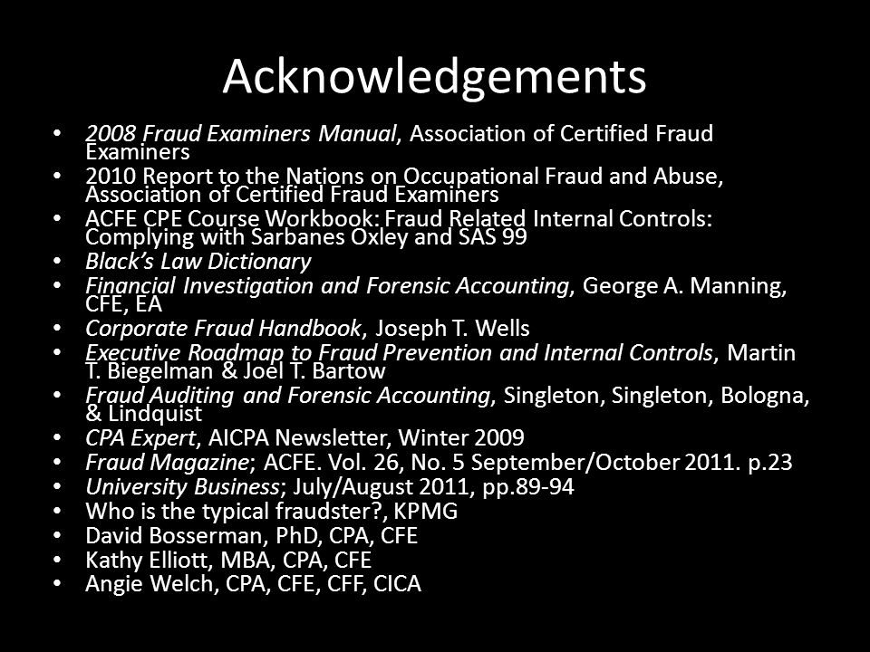 Acknowledgements 2008 Fraud Examiners Manual, Association of Certified Fraud Examiners 2010 Report to the Nations on Occupational Fraud and Abuse, Ass