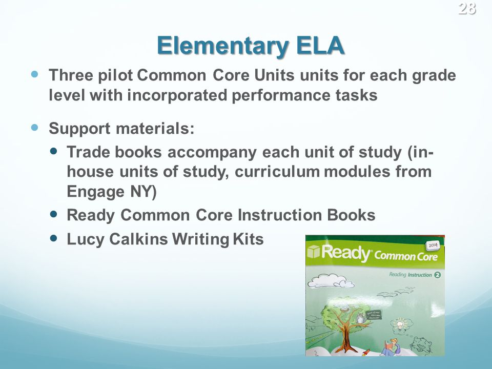 Elementary ELA Three pilot Common Core Units units for each grade level with incorporated performance tasks Support materials: Trade books accompany e