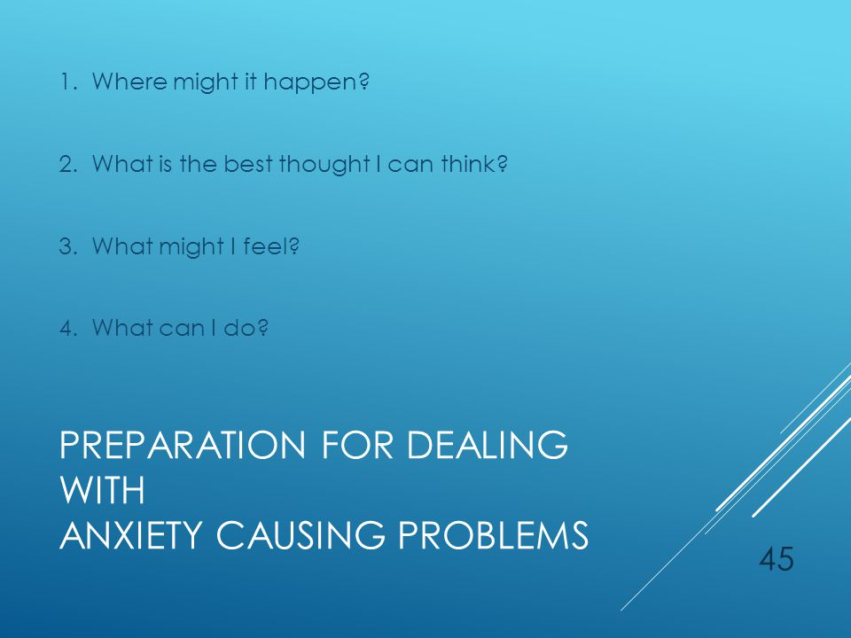 PREPARATION FOR DEALING WITH ANXIETY CAUSING PROBLEMS 1.