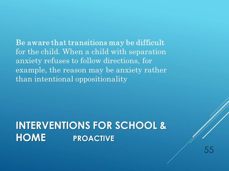 INTERVENTIONS FOR SCHOOL & HOME PROACTIVE Be aware that transitions may be difficult for the child.