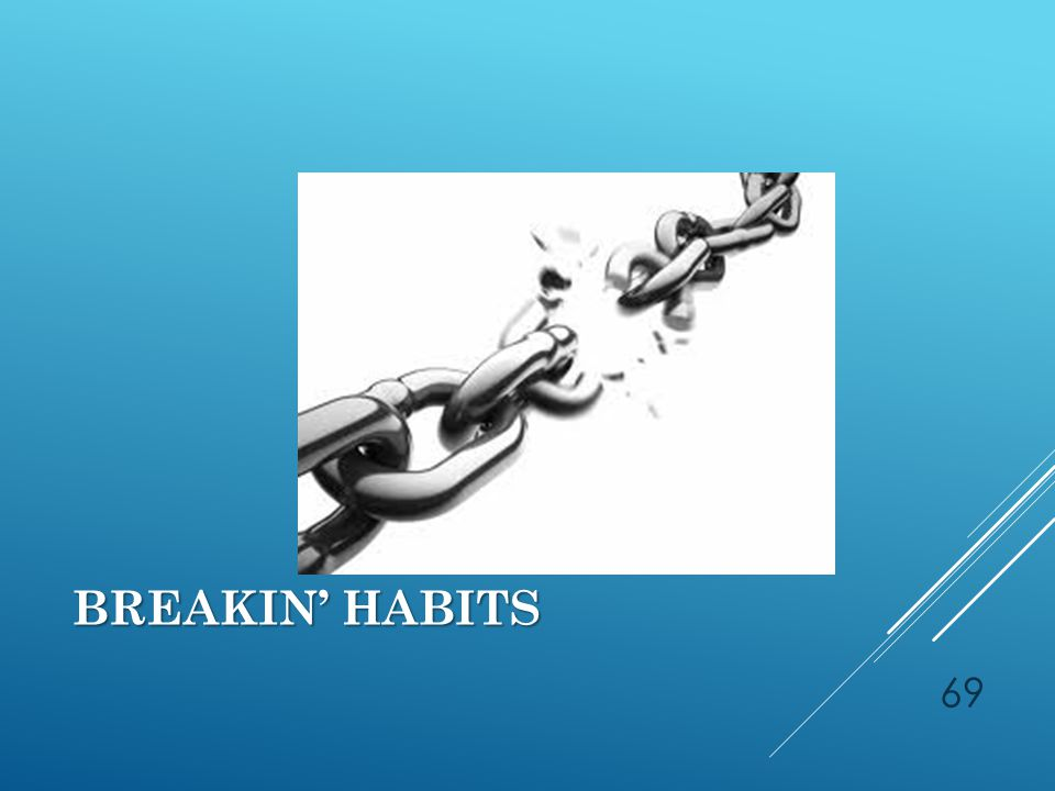 BREAKIN' HABITS 69