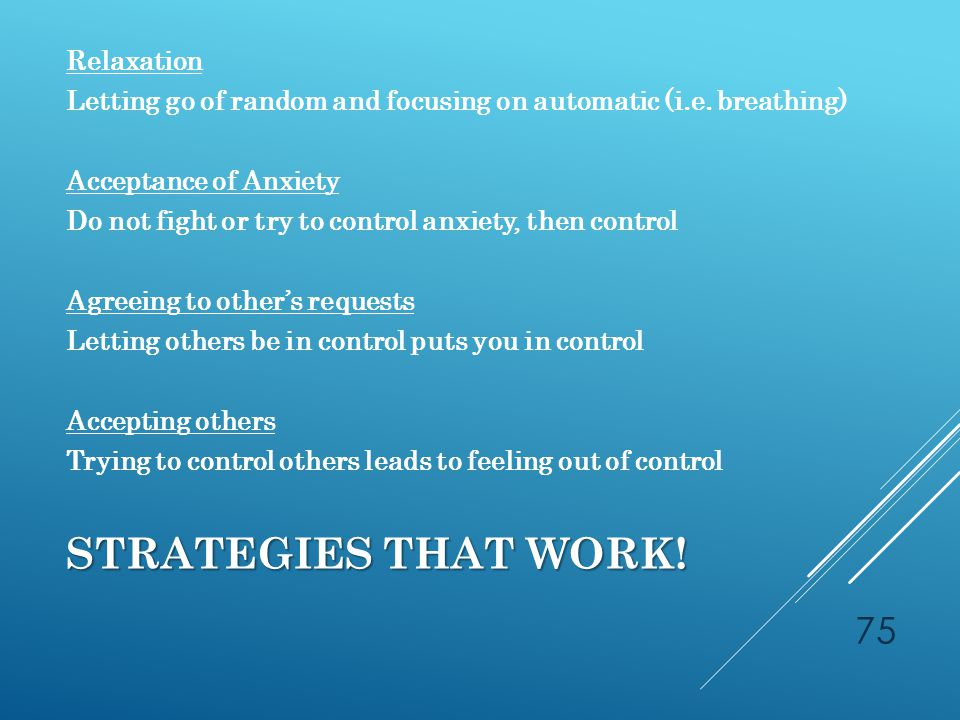 STRATEGIES THAT WORK. Relaxation Letting go of random and focusing on automatic (i.e.