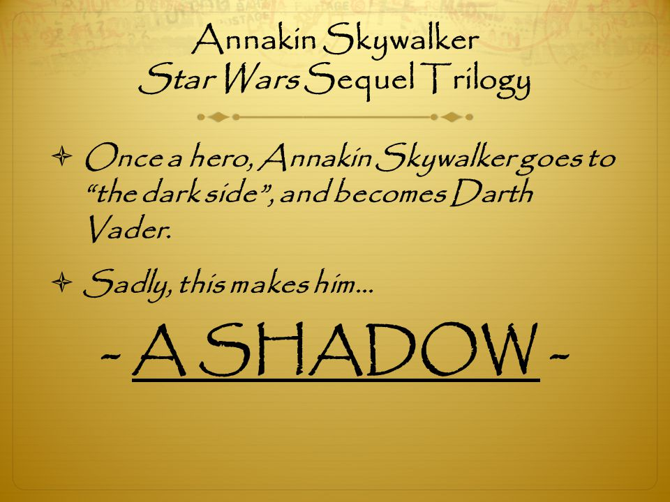 """Annakin Skywalker Star Wars Sequel Trilogy  Once a hero, Annakin Skywalker goes to """"the dark side"""", and becomes Darth Vader.  Sadly, this makes him…"""
