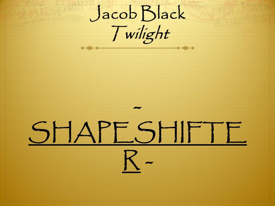 Jacob Black Twilight - SHAPESHIFTE R -