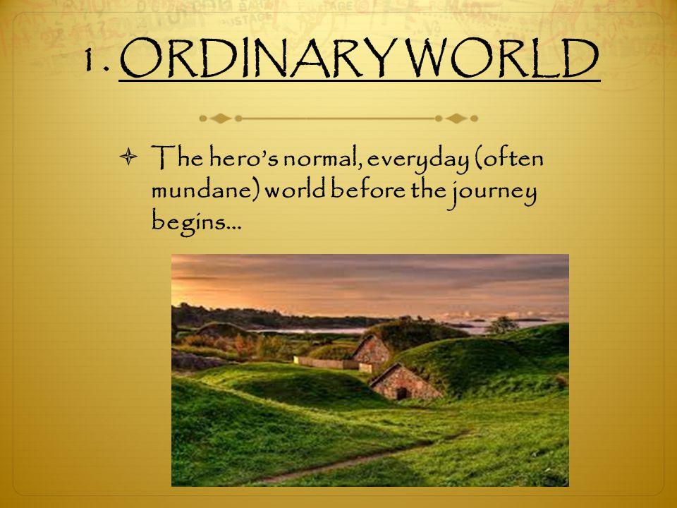 1. ORDINARY WORLD  The hero's normal, everyday (often mundane) world before the journey begins…